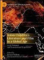 Asian Childrens Literature And Film In A Global Age: Local, National, And Transnational Trajectories