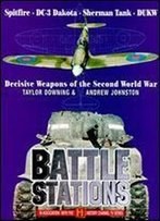 Battle Stations: Decisive Weapons Of The Second World War
