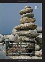 Between Philosophy And Theology: Contemporary Interpretations Of Christianity