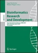 Bioinformatics Research And Development: First International Conference, Bird 2007 Berlin, Germany, March 12-14, 2007 Proceedings (Lecture Notes In Computer Science)