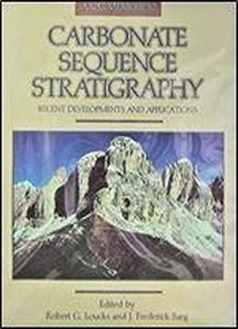 Carbonate Sequence Stratigraphy: Recent Developments And Applications