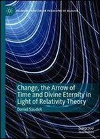 Change, The Arrow Of Time And Divine Eternity In Light Of Relativity Theory