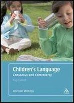 Children's Language: Revised Edition: Consensus And Controversy