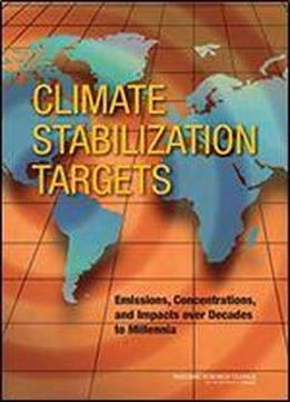 Climate Stabilization Targets: Emissions, Concentrations, And Impacts Over Decades To Millennia