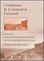 Common And Contested Ground: A Human And Environmental History Of The Northwestern Plains
