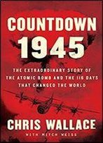 Countdown 1945: The Extraordinary Story Of The 116 Days That Changed The World