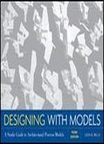 Designing With Models: A Studio Guide To Architectural Process Models