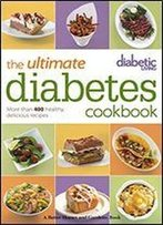 Diabetic Living, The Ultimate Diabetes Cookbook: More Than 400 Healthy, Delicious Recipes