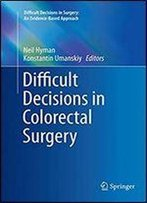 Difficult Decisions In Colorectal Surgery