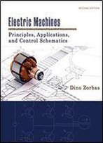 Electric Machines: Principles, Applications, And Control Schematics