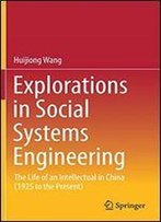 Explorations In Social Systems Engineering: The Life Of An Intellectual In China (1925 To The Present)