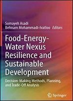 Food-Energy-Water Nexus Resilience And Sustainable Development: Decision-Making Methods, Planning, And Trade-Off Analysis