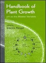 Handbook Of Plant Growth Ph As The Master Variable (Books In Soils, Plants & The Environment)
