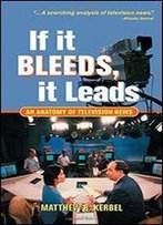 If It Bleeds, It Leads: An Anatomy Of Television News