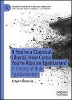If Youre A Classical Liberal, How Come Youre Also An Egalitarian?: A Theory Of Rule Egalitarianism