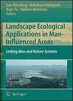 Landscape Ecological Applications In Man-Influenced Areas: Linking Man And Nature Systems