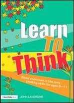 Learn To Think: Basic Exercises In The Core Thinking Skills For Ages 6-11 (David Fulton Books)