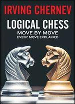 Logical Chess: Move By Move: Every Move Explained New Algebraic Edition (irving Chernev)