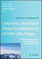 Long-Term Limnological Research And Monitoring At Crater Lake, Oregon: A Benchmark Study Of A Deep And Exceptionally Clear Montane Caldera Lake (Developments In Hydrobiology)