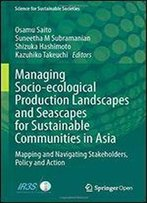 Managing Socio-Ecological Production Landscapes And Seascapes For Sustainable Communities In Asia: Mapping And Navigating Stakeholders, Policy And Action