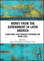 Money From The Government In Latin America: Conditional Cash Transfer Programs And Rural Lives
