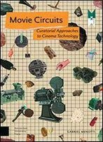 Movie Circuits: Curatorial Approaches To Cinema Technology