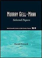 Murray Gell-Mann: Selected Papers (World Scientific Series In 20th Century Physics)