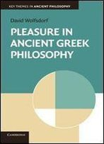 Pleasure In Ancient Greek Philosophy (Key Themes In Ancient Philosophy)