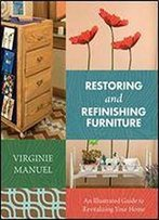 Restoring And Refinishing Furniture: An Illustrated Guide To Revitalizing Your Home