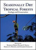 Seasonally Dry Tropical Forests: Ecology And Conservation