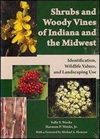 Shrubs And Woody Vines Of Indiana And The Midwest: Identification, Wildlife Values, And Landscaping Use