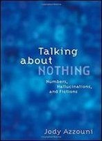 Talking About Nothing: Numbers, Hallucinations And Fictions