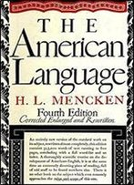 The American Language: An Inquiry Into The Development Of English In The United States