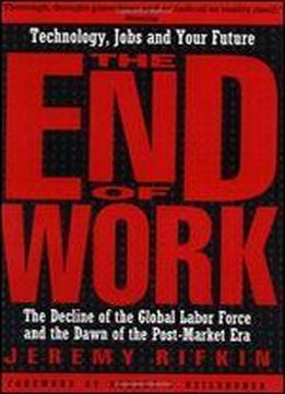 The End Of Work: The Decline Of The Global Labor Force And The Dawn Of The Post-market Era