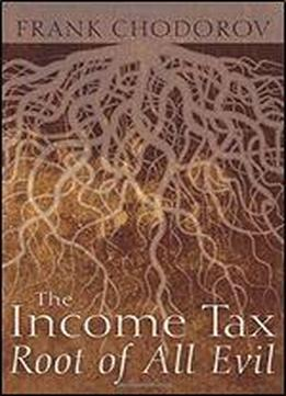 The Income Tax: Root Of All Evil