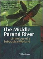 The Middle Paran River: Limnology Of A Subtropical Wetland