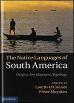 The Native Languages Of South America: Origins, Development, Typology