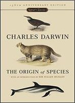 The Origin Of Species: By Means Of Natural Selection Of The Preservation Of Favoured Races In The Struggle For Life