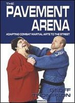 The Pavement Arena: Adapting Combat Martial Arts To The Street
