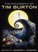 The Philosophy Of Tim Burton (The Philosophy Of Popular Culture)