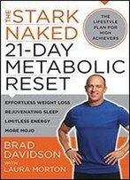 The Stark Naked 21-Day Metabolic Reset: Effortless Weight Loss, Rejuvenating Sleep, Limitless Energy, More Mojo