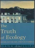 The Truth Of Ecology: Nature, Culture, And Literature In America