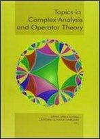 Topics In Complex Analysis And Operator Theory