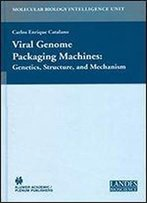 Viral Genome Packaging: Genetics, Structure, And Mechanism (Molecular Biology Intelligence Unit)