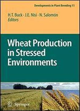 Wheat Production In Stressed Environments: Proceedings Of The 7th International Wheat Conference, 27 November - 2 December 2005, Mar Del Plata, Argentina