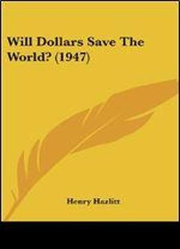 Will Dollars Save The World? (1947)