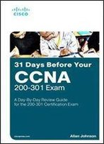 31 Days Before Your Ccna 200-301 Exam: A Day-By-Day Review Guide For The Ccna 200-301 Certification Exam