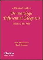 A Clinician's Guide To Dermatologic Differential Diagnosis: The Atlas