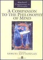 A Companion To The Philosophy Of Mind (Blackwell Companions To Philosophy)