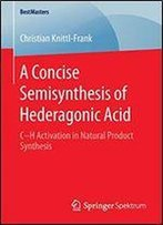 A Concise Semisynthesis Of Hederagonic Acid: Ch Activation In Natural Product Synthesis (Bestmasters)